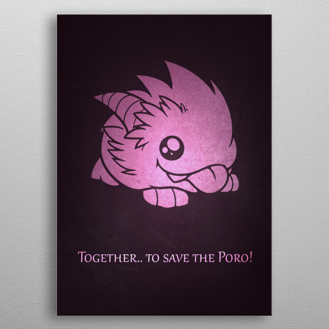 Together we can save the Poro! metal poster