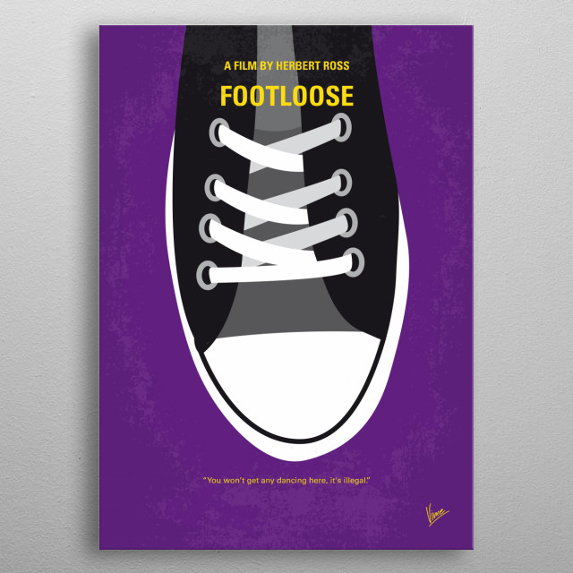 No610 My Footloose minimal movie poster A city teenager moves to a small town where rock music and dancing have been banned, and his rebellious spirit shakes up the populace. Director: Herbert Ross Stars: Kevin Bacon, Lori Singer, John Lithgow metal poster