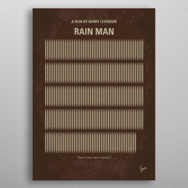 No602 My Rain Man minimal movie poster  Selfish yuppie Charlie Babbitt's father left a fortune to his savant brother Raymond and a pittance to Charlie; they travel cross-country.  Director: Barry Levinson Stars: Dustin Hoffman, Tom Cruise, Valeria Golino metal poster