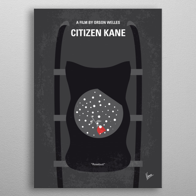 No605 My Citizen Kane minimal movie poster Following the death of a publishing tycoon, news reporters scramble to discover the meaning of his final utterance. Director: Orson Welles Stars: Orson Welles, Joseph Cotten, Dorothy Comingore metal poster