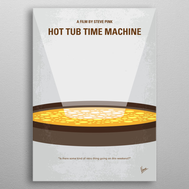 No612 My Hot Tub Time Machine minimal movie poster  A malfunctioning time machine at a ski resort takes a man back to 1986 with his two friends and nephew, where they must relive a fateful night and not change anything to make sure the nephew is born.  Director: Steve Pink Stars: John Cusack, Rob Corddry, Craig Robinson metal poster