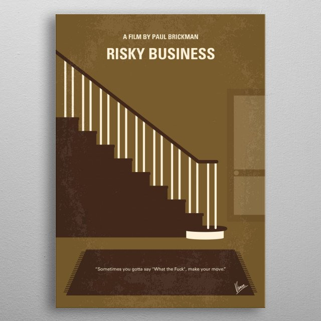 No615 My Risky Business minimal movie poster  A Chicago teenager is looking for fun at home while his parents are away, but the situation quickly gets out of hand.  Director: Paul Brickman Stars: Tom Cruise, Rebecca De Mornay, Joe Pantoliano  metal poster