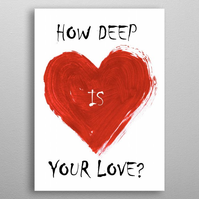 How deep is your love? metal poster