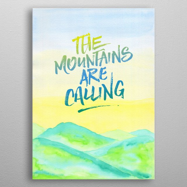 """The Mountains Are Calling Yellow Blue Sky Watercolor Painting - Watercolor painting of fresh green mountains in early Summer, with sunny lemon yellow and blue sky. I hand-painted this piece using transparent watercolor on paper, then digitally added the quote """"The Mountains Are Calling"""" in brushstroke-like font. Please contact me if you'd like a different line or text so that I can upload one with your favorite inspirational saying or motivational quote. metal poster"""