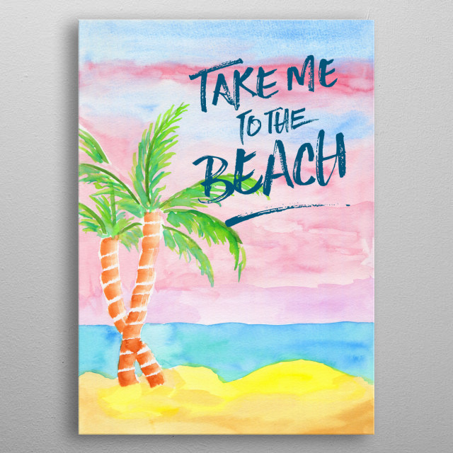 """Take Me to the Beach Palm Trees Watercolor Painting - Watercolor painting of golden sand beach, turquoise sea water and palm trees with pink sky at sunrise. Summer resort feel. I hand-painted this piece using transparent watercolor on paper, then digitally added the quote """"Take Me to the Beach"""" in blue brushstroke-like lettering. Please contact me if you'd like a different line or text so that I can upload one with your favorite inspirational saying or motivational quote. metal poster"""
