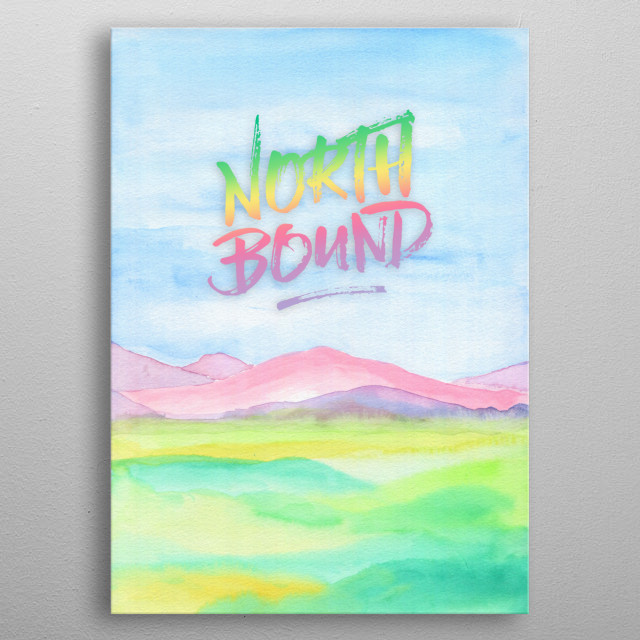 "North Bound Pink Purple Mountains Watercolor Painting - Watercolor painting of pink and purple mountains behind green and yellow field. I hand-painted this piece using transparent watercolor on paper, then digitally added the quote ""North Bound"" in brushstroke-like font. Please contact me if you'd like a different line or text so that I can upload one with your favorite inspirational saying or motivational quote. metal poster"
