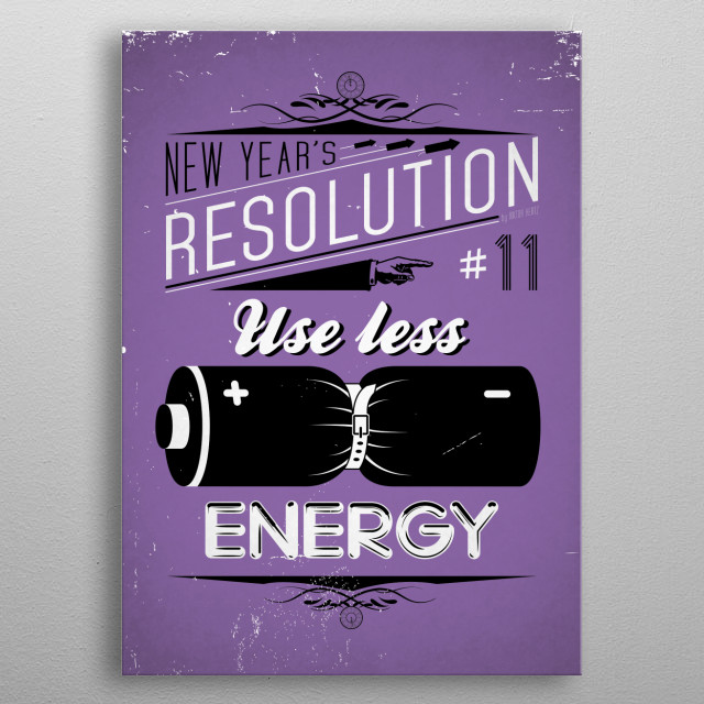 Use less energy - New Year's Resolution 11/12.  metal poster