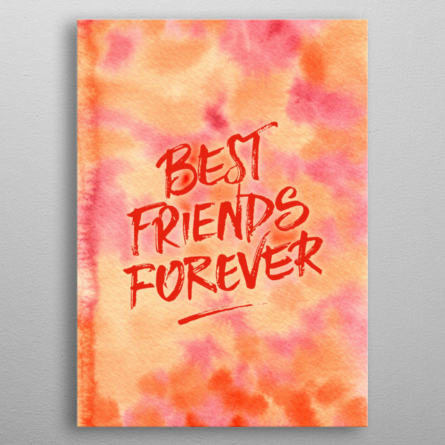 """Best Friends Forever Handpainted Abstract Watercolor Pink Orange - Abstract watercolor painting in orange and pink. I handpainted this piece using transparent watercolor on paper, then digitally added the quote """"Best Friends Forever"""" in brushstroke-like lettering. Please contact me if you'd like a different lettering or text so that I can upload one with your favorite inspirational saying or motivational quote. metal poster"""