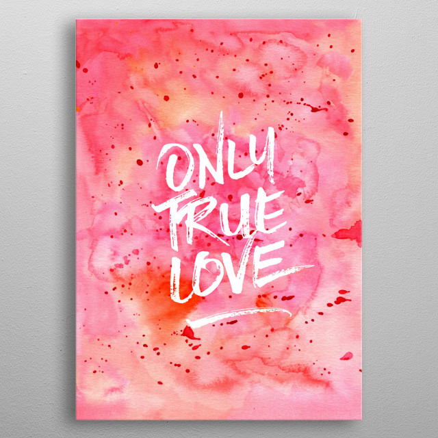 """Only True Love Handpainted Abstract Watercolor Red Pink Orange - Abstract watercolor painting in orange and pink, with red paint splatter. I handpainted this piece using transparent watercolor on paper, then digitally added the quote """"Only True Love"""" in brushstroke-like lettering. Please contact me if you'd like a different lettering or text so that I can upload one with your favorite inspirational saying or motivational quote. metal poster"""