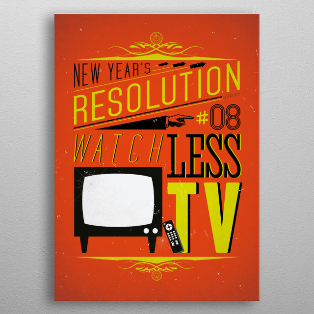 Watch less TV - New Year's Resolution 8/12.  metal poster