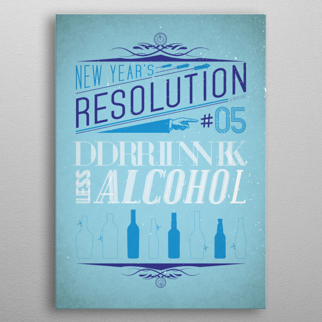 Drink less alcohol -  New Year's Resolution 5/12.  metal poster