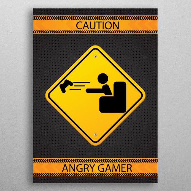 Caution... Angry gamer!  metal poster