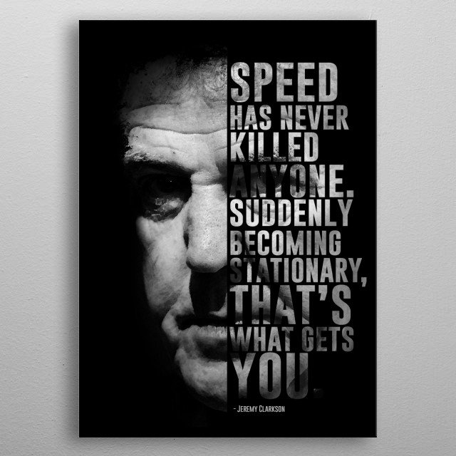 Former Top Gear's host Jeremy Clarkson and his quote.  metal poster