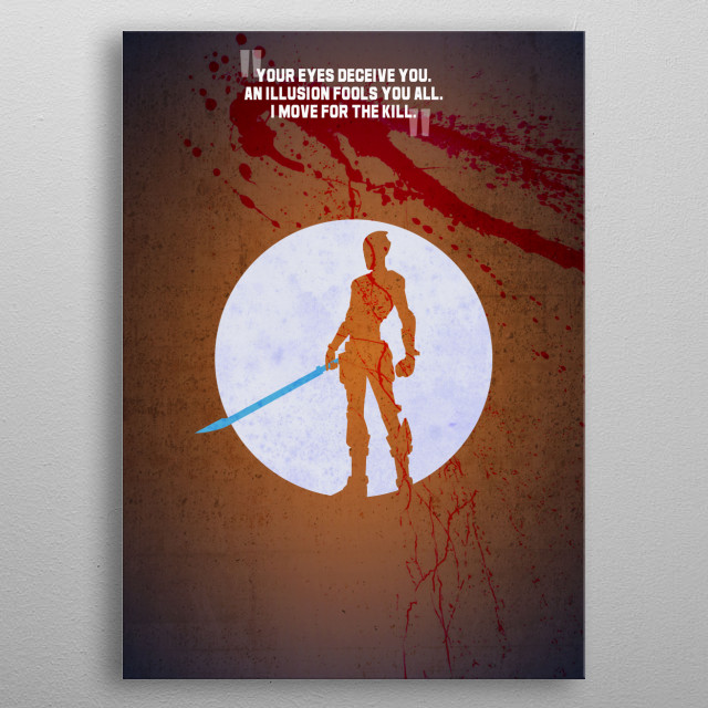 Zero The Assassin. Your eyes deceive you, an illusion fools you all, I move for the kill. This is a design from my Borderlands 2 series. metal poster
