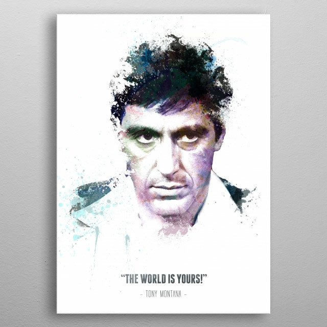 Tony Montana aka Scarface with his quote.  metal poster