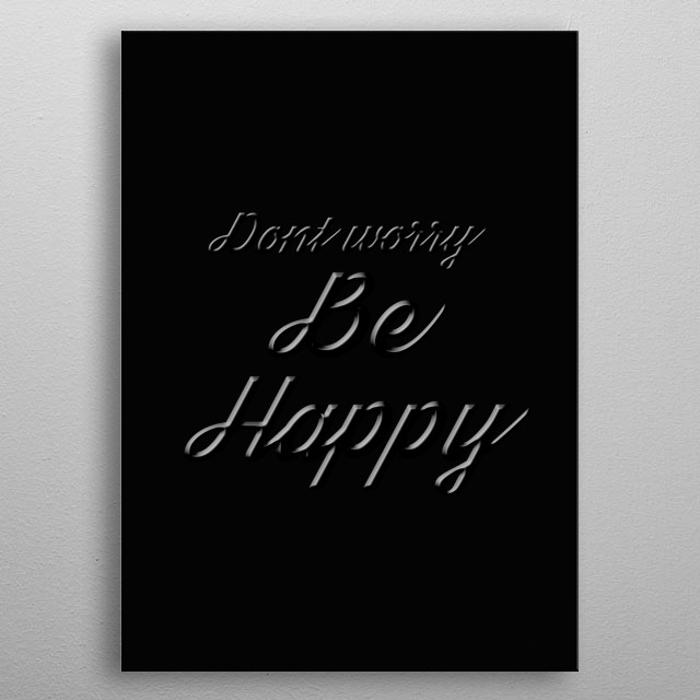 dont worry be happy metal poster
