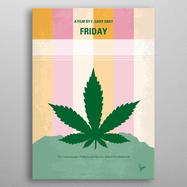 No634 My FRIDAY minimal movie poster  Two homies, Smokey and Craig, smoke a dope dealer's weed and try to figure a way to get the $200 they o... metal poster