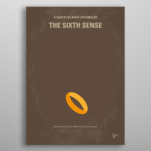 No638 My The Sixth Sense minimal movie poster A boy who communicates with spirits that don't know they're dead seeks the help of a disheartened child psychologist. Director: M. Night Shyamalan Stars: Bruce Willis, Haley Joel Osment, Toni Collette  metal poster
