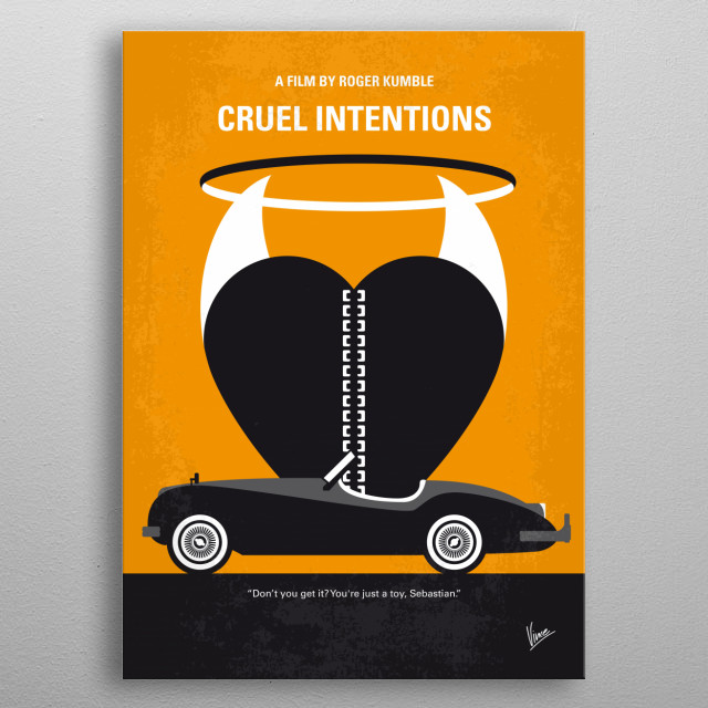 No635 My Cruel Intentions minimal movie poster Two wealthy step-siblings of an elite Manhattan prep school make a wager: to de-flower the new headmaster's daughter before the start of term. Director: Roger Kumble Stars: Sarah Michelle Gellar, Ryan Phillippe, Reese Witherspoon  metal poster