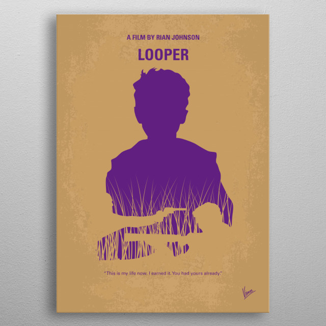 No636 My Looper minimal movie poster  In 2074, when the mob wants to get rid of someone, the target is sent into the past, where a hired gun ... metal poster