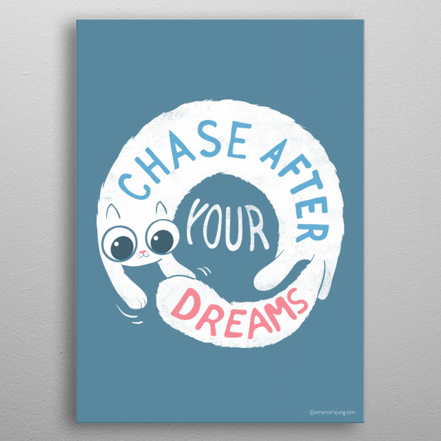 Chase after your dreams metal poster