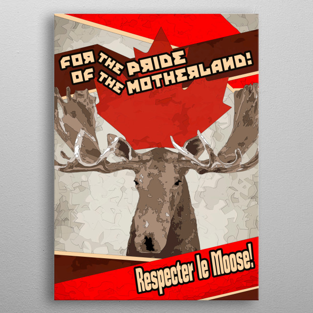 """The text in the bottom reads """"Respect the Moose"""" in French. metal poster"""