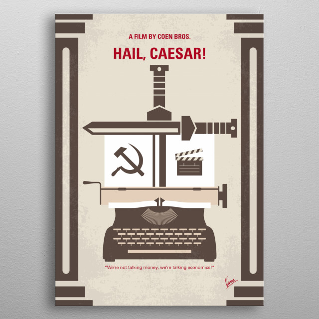 No645 My Hail Caesar minimal movie poster A Hollywood fixer in the 1950s works to keep the studio's stars in line. Directors: Ethan Coen, Joel Coen Stars: Josh Brolin, George Clooney, Alden Ehrenreich  metal poster