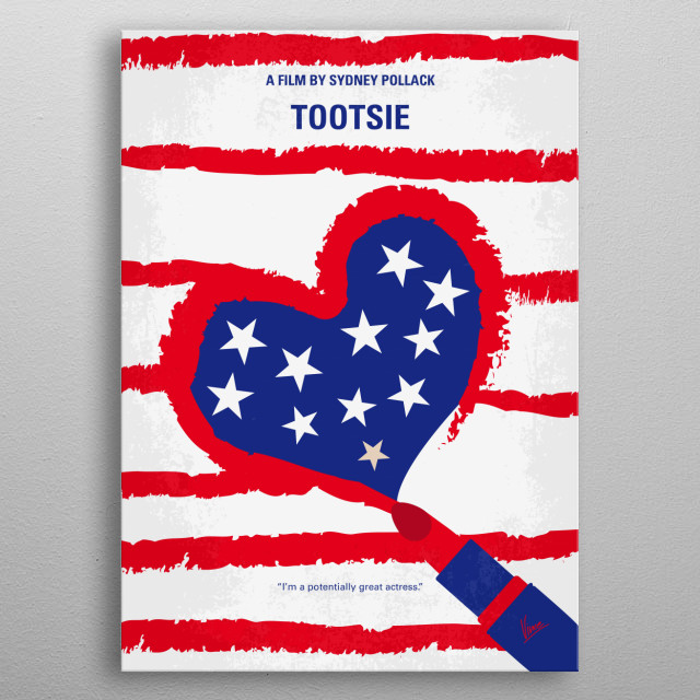 No646 My Tootsie minimal movie poster Michael Dorsey, an unsuccessful actor, disguises himself as a woman in order to get a role on a trashy hospital soap. Director: Sydney Pollack Stars: Dustin Hoffman, Jessica Lange, Teri Garr metal poster