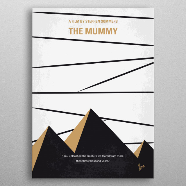 No642 My The Mummy minimal movie poster  An American serving in the French Foreign Legion on an archaeological dig at the ancient city of Hamunaptra accidentally awakens a mummy. Director: Stephen Sommers Stars: Brendan Fraser, Rachel Weisz, John Hannah  metal poster