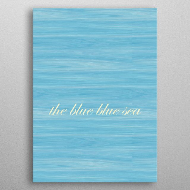 How calm and soothing is the blue blue sea. metal poster