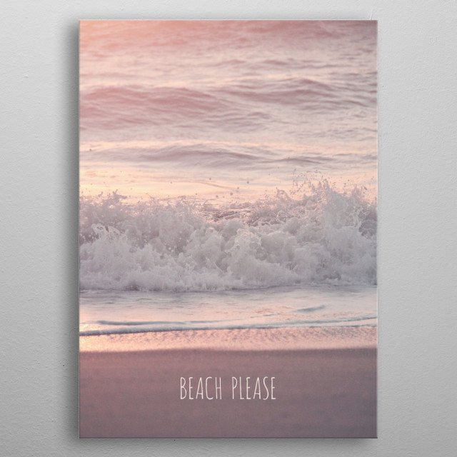 BEACH PLEASE by Monika Strigel metal poster