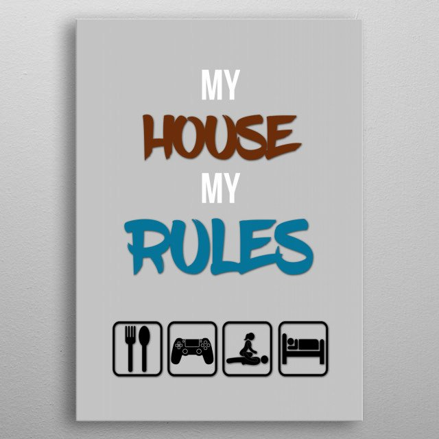 My house, my rules!  metal poster