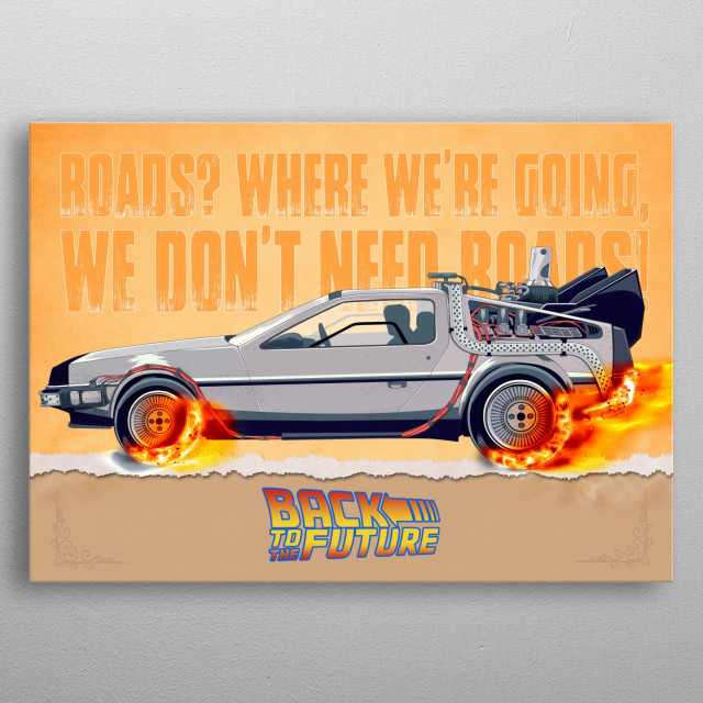 Everybody knows the story. Here is my Back to the Future Movie Poster. Marty, McFly in the DeLorean. metal poster