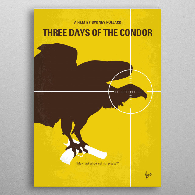 No659 My Three Days of the Condor minimal movie poster A bookish CIA researcher finds all his co-workers dead, and must outwit those responsible until he figures out who he can really trust. Director: Sydney Pollack Stars: Robert Redford, Faye Dunaway, Cliff Robertson metal poster