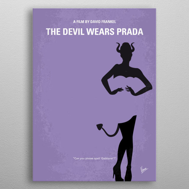 No661 My The Devil Wears Prada minimal movie poster A smart but sensible new graduate lands a job as an assistant to Miranda Priestly, the demanding editor-in-chief of a high fashion magazine. Director: David Frankel Stars: Anne Hathaway, Meryl Streep, Adrian Grenier metal poster