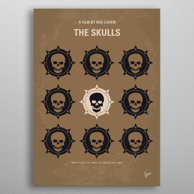 """No662 My The Skulls minimal movie poster Luke McNamara, a college senior from a working class background joins a secret elitist college fraternity organization called """"The Skulls"""", in hope of gaining acceptance into Harvard Law. Director: Rob Cohen Stars: Joshua Jackson, Paul Walker, Hill Harper  metal poster"""
