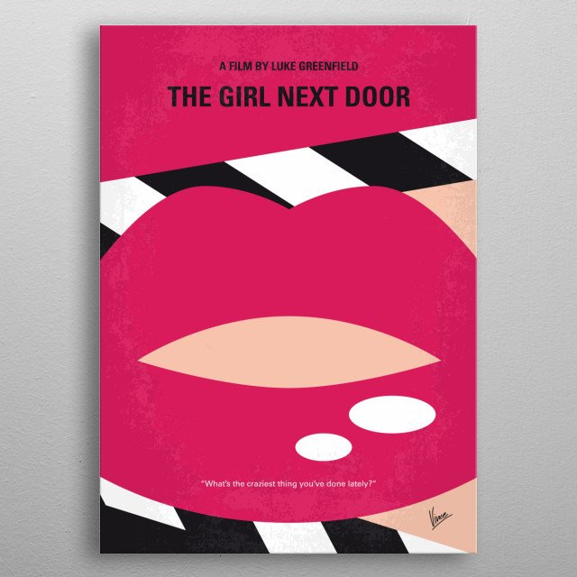No670 My The Girl Next Door minimal movie poster  A teenager's dreams come true when a former porn star moves in next door and they fall in l... metal poster