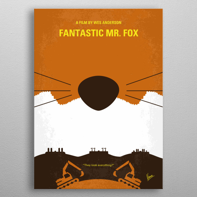 No673 My Fantastic Mr Fox minimal movie poster An urbane fox cannot resist returning to his farm raiding ways and then must help his community survive the farmers' retaliation. Director: Wes Anderson Stars: George Clooney, Meryl Streep, Bill Murray metal poster