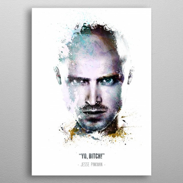 Breaking Bad's Jesse Pinkman and his quote. metal poster