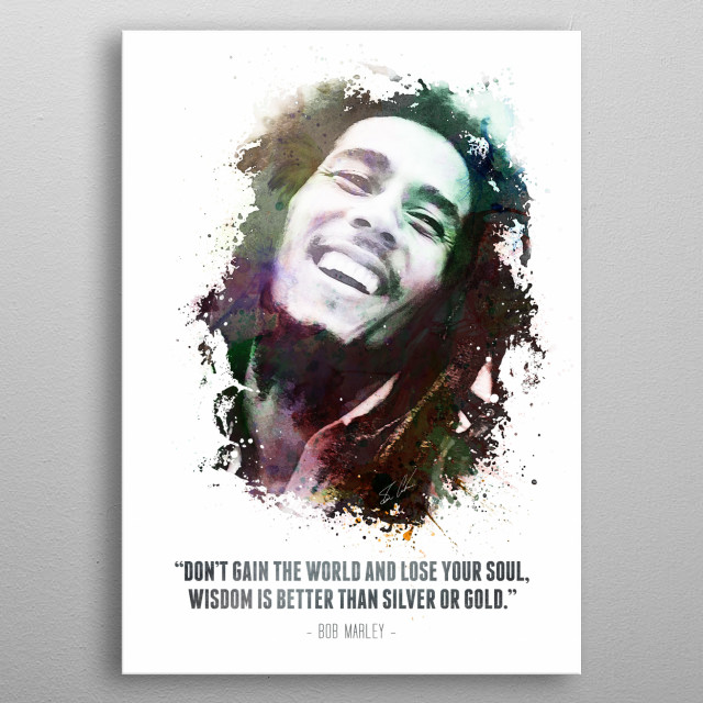 Legendary Robert Nesta Bob Marley and his quote. metal poster