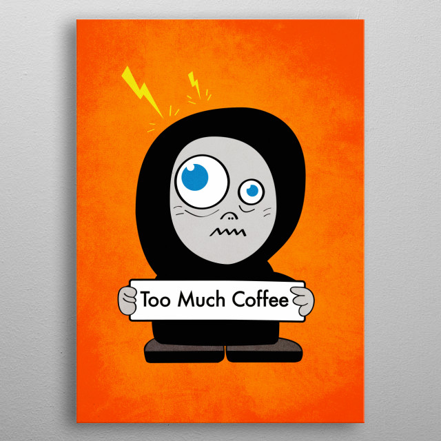 """Coffee! The flavor, the taste… we love it so much that we drink it in excess sometimes. To celebrate your love for coffee, this is a funny coffee illustration of a crazy cartoon cartoon character who has had too much coffee. This funny character is so overexcited that he feels as if lightnings are striking his head. His mouth is curled and his eyes are crazy and he's holding a sign with the text """"Too much coffee"""". At least he knows what his problem is.  metal poster"""