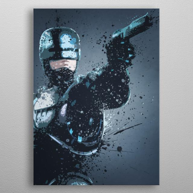 Robocop. Splatter effect artwork inspired by the Robocop films.  metal poster