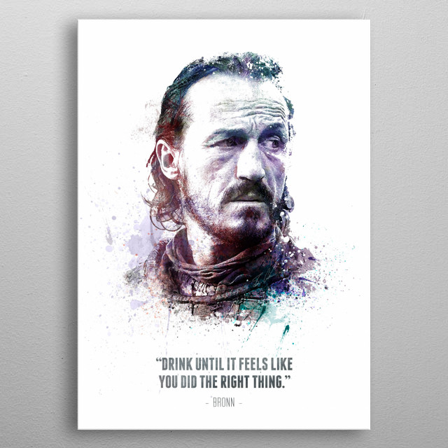 Bronn and his quote from HBO's Game of Thrones TV show.  metal poster