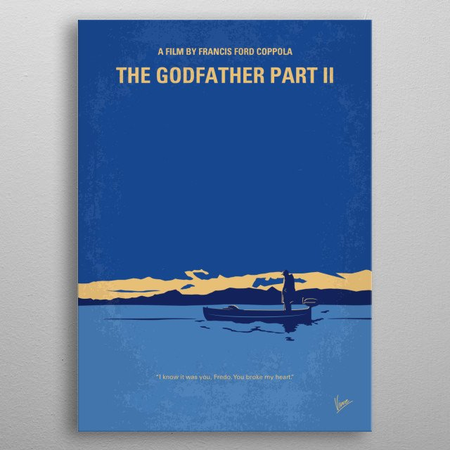 No686-2 My Godfather II minimal movie poster  The early life and career of Vito Corleone in 1920s New York is portrayed while his son, Michael, expands and tightens his grip on his crime syndicate stretching from Lake Tahoe, Nevada to pre-revolution 1958 Cuba. Director: Francis Ford Coppola Stars: Al Pacino, Robert De Niro, Robert Duvall metal poster