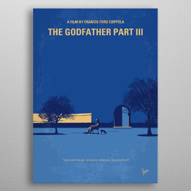No686-3 My Godfather III minimal movie poster In the midst of trying to legitimize his business dealings in New York and Italy in 1979, aging Mafia don Michael Corleone seeks to avow for his sins while taking a young protégé under his wing. Director: Francis Ford Coppola Stars: Al Pacino, Diane Keaton, Andy Garcia metal poster