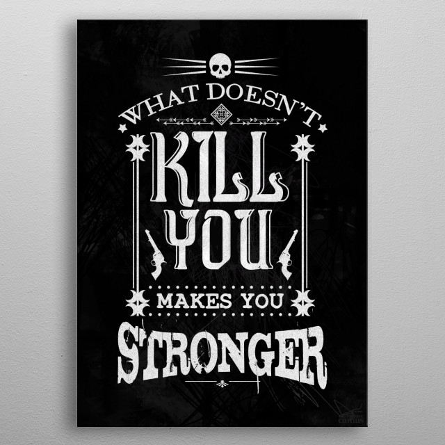 What Doesn't Kill You Makes You Stronger metal poster