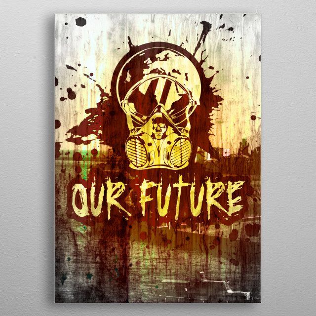 - Our Future - Pollution and destruction, what will our future be? Pollution et destruction, quel sera notre avenir? metal poster