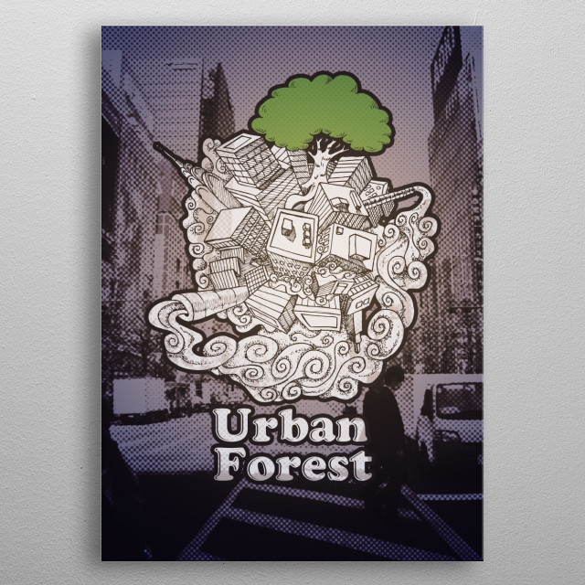 - Urban Forest -  Build, urban, expand... the new forest replace trees by concrete.  Construction, urbanisation, expension... Les nouvelles f... metal poster