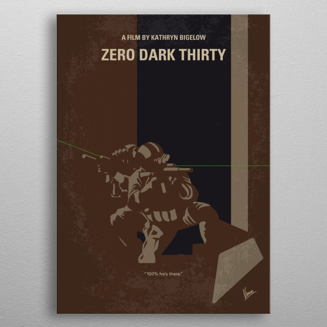 No692 My Zero Dark Thirty minimal movie poster A chronicle of the decade-long hunt for al-Qaeda terrorist leader Osama bin Laden after the September 2001 attacks, and his death at the hands of the Navy S.E.A.L.s Team 6 in May 2011. Director: Kathryn Bigelow Stars: Jessica Chastain, Joel Edgerton, Chris Pratt metal poster