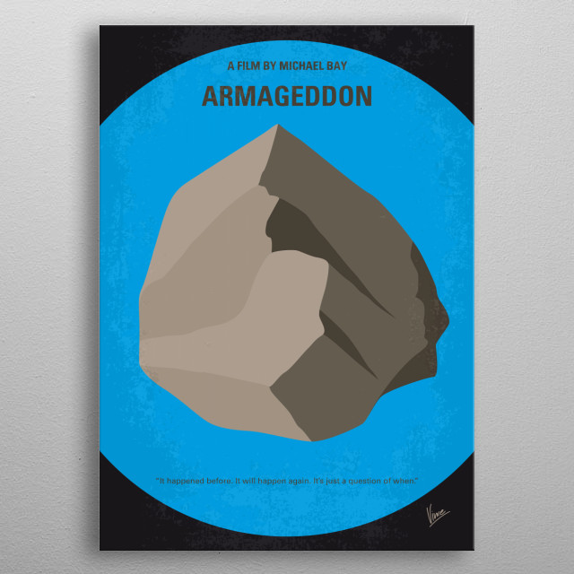 No695 My Armageddon minimal movie poster After discovering that an asteroid the size of Texas is going to impact Earth in less than a month, N.A.S.A. recruits a misfit team of deep core drillers to save the planet. Director: Michael Bay Stars: Bruce Willis, Billy Bob Thornton, Ben Affleck  metal poster